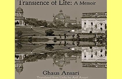 Lucknow  Transience of Life  Memoir  Book Review  Autobiography  Ghaus Ansari  Urdu  Arif Ansari  Translation  Awadh  India